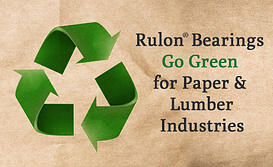 Rulon Bearings Go Green for Paper & Lumber Industries