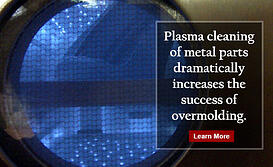 Plasma cleaning of metal parts dramatically increases the success of overmolding.