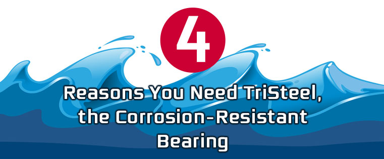 TriSteel, the corrosion-resistant reinforced bearing