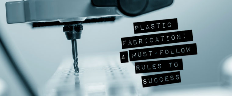 Plastic Fabrication: 4 Must-Follow Rules to Success