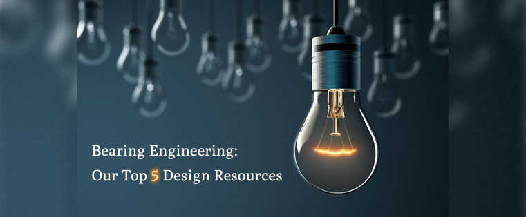 Bearing engineering: Our Top 5 Design Resources