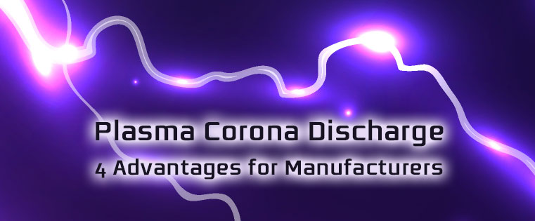 Plasma Corona Discharge: 4 Advantages for Manufacturers