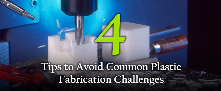 4 Tips to Avoid Common Plastic Fabrication Challenges