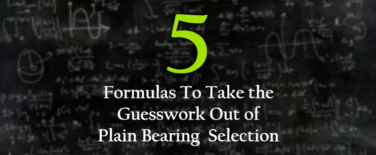 5 Formulas To Take the Guesswork Out of Plain Bearing Selection