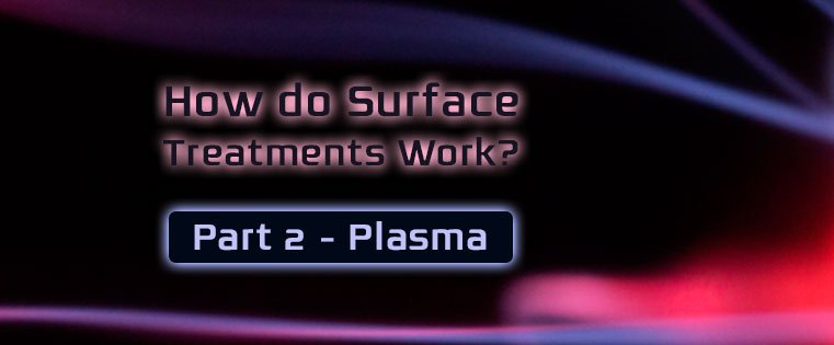How plasma surface treatments work