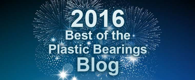 Best of the Plastic Bearings Blog 2016