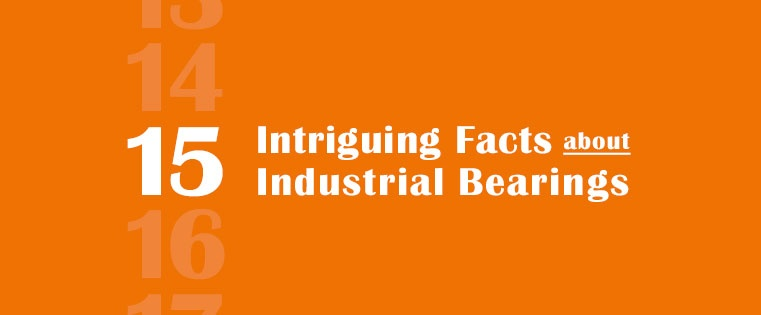 Did you Know? 15 Intriguing Facts about Industrial Bearings